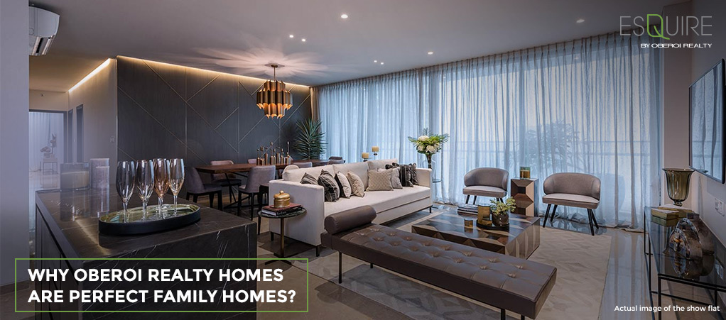 Why Oberoi Realty Homes Are Perfect Family Homes?