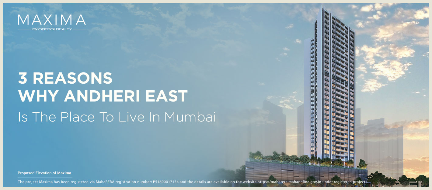 3 Reasons Why Andheri East Is The Place To Live In Mumbai